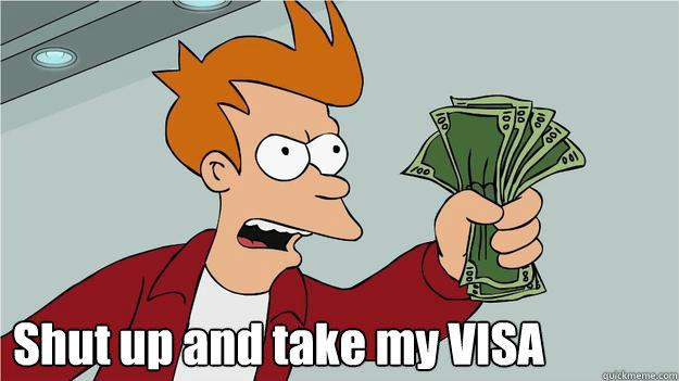 Shut up and take my VISA