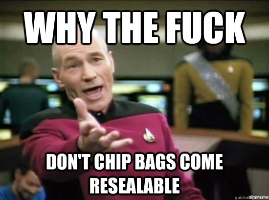 Why the fuck don't chip bags come resealable - Why the fuck don't chip bags come resealable  Annoyed Picard HD