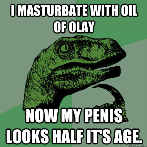 i masturbate with oil of olay now my penis looks half it s