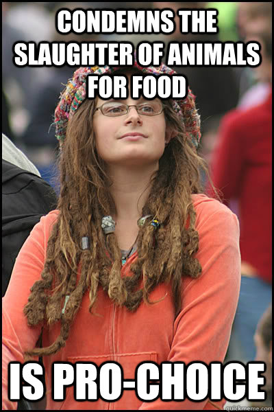 Condemns the slaughter of animals for food is pro-choice  College Liberal
