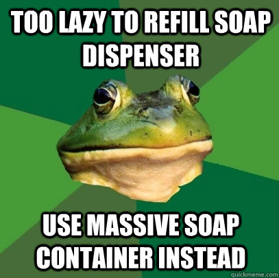 Too lazy to refill soap dispenser Use massive soap container instead - Too lazy to refill soap dispenser Use massive soap container instead  Foul Bachelor Frog