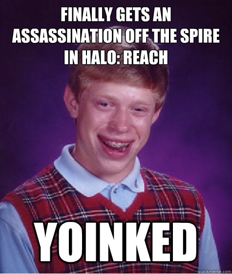 b246da7094bd329cbc0253ba30b9a362c0972fbd5508c8c16a3755d6e6c2c853 finally gets an assassination off the spire in halo reach yoinked