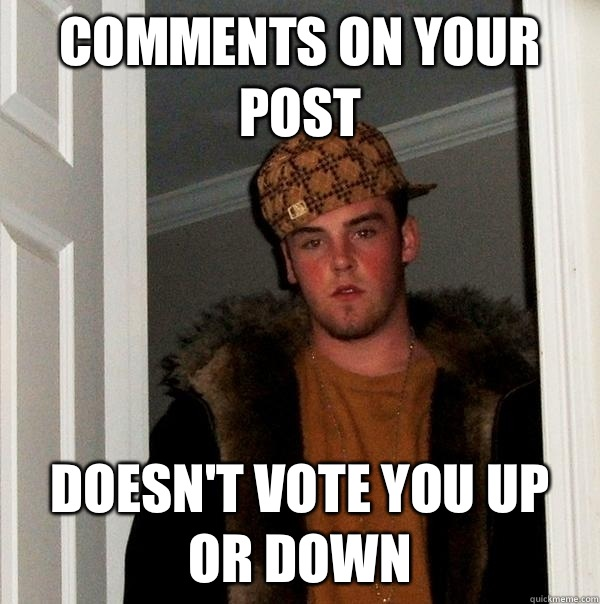 Comments on your post Doesn't vote you up or down - Comments on your post Doesn't vote you up or down  Scumbag Steve