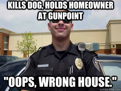 Kills Dog Holds Homeowner At Gunpoint Oops Wrong House Misc