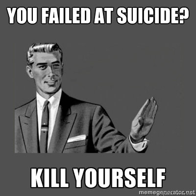 You failed at suicide?