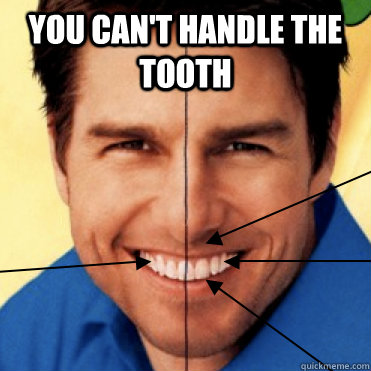 You can't handle the tooth  - You can't handle the tooth   Tom Tooth
