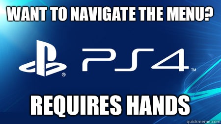 Want to navigate the menu? Requires hands - Want to navigate the menu? Requires hands  playstation problems
