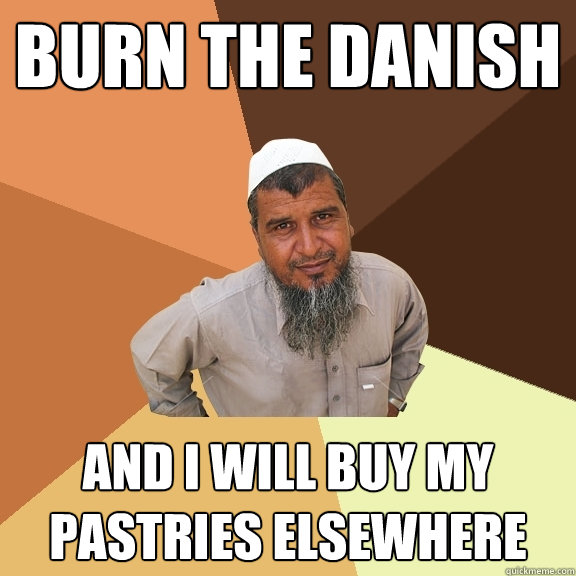 Burn the Danish and I will buy my pastries elsewhere  Ordinary Muslim Man
