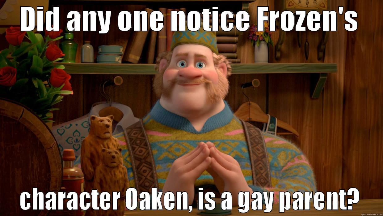 Did anyone see that? - DID ANY ONE NOTICE FROZEN'S CHARACTER OAKEN, IS A GAY PARENT? Misc