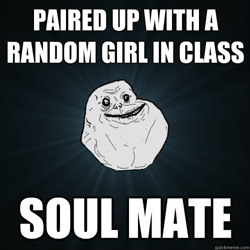 Paired up with a random girl in class Soul Mate  Forever Alone