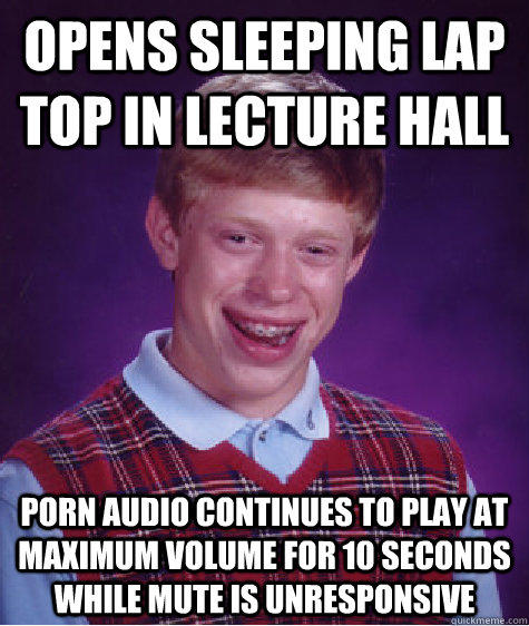 Opens sleeping lap top in lecture hall Porn audio continues to play at maximum volume for 10 seconds while mute is unresponsive