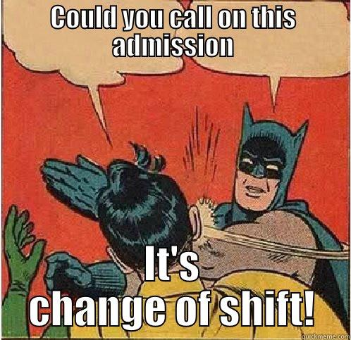 COULD YOU CALL ON THIS ADMISSION IT'S CHANGE OF SHIFT! Batman Slapping Robin