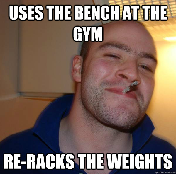 uses the bench at the gym re-racks the weights - uses the bench at the gym re-racks the weights  Misc