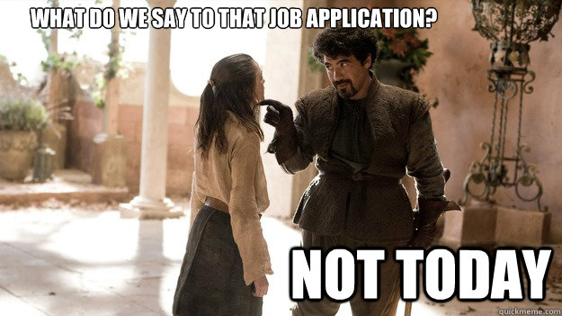 What do we say to that job application? Not Today