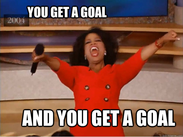 YOU get a goal And You get a goal   - YOU get a goal And You get a goal    oprah you get a car