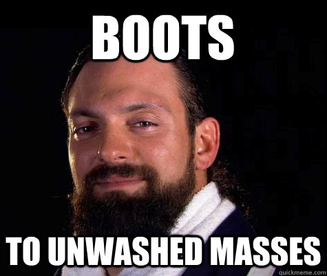 Boots to unwashed masses