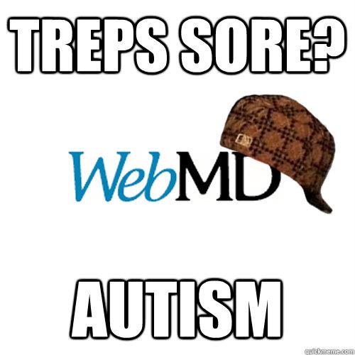 Treps sore? Autism  Scumbag WebMD