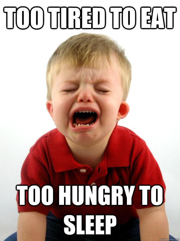 too tired to eat too hungry to sleep