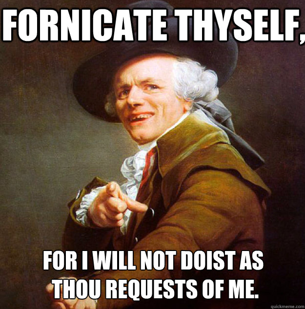 fornicate thyself, for i will not doist as  thou requests of me.  Joseph Decreux