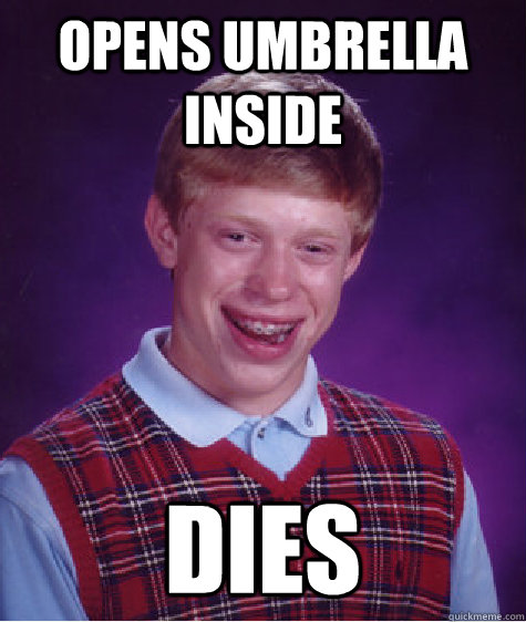 Opens umbrella inside dies - Opens umbrella inside dies  Bad Luck Brian