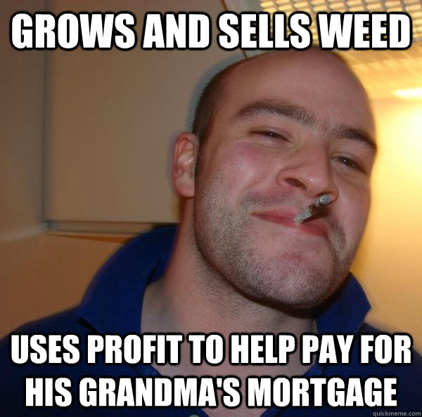 Grows and sells weed Uses profit to help pay for his grandma's mortgage - Grows and sells weed Uses profit to help pay for his grandma's mortgage  Misc