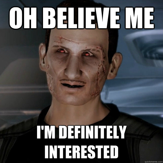 Oh believe me I'm definitely interested  Creepy Shepard