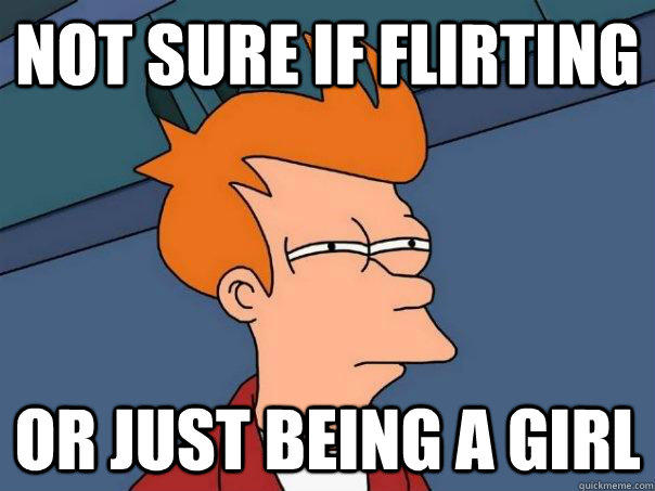 Not sure if flirting Or just being a girl - Not sure if flirting Or just being a girl  Futurama Fry