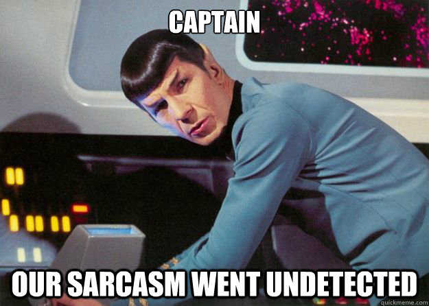 captain our sarcasm went undetected