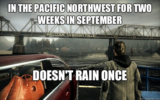 In the pacific northwest for two weeks in September   Doesn't rain once