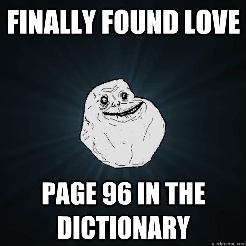 Finally Found Love Page 96 In The Dictionary - Finally Found Love Page 96 In The Dictionary  Forever Alone