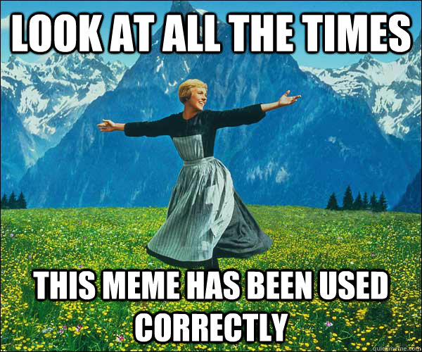 Look at all the times this meme has been used correctly - Look at all the times this meme has been used correctly  Look At All The Fucks I Give