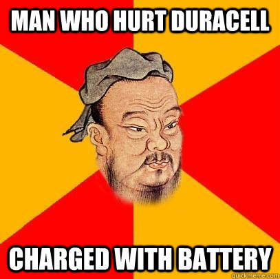man who hurt duracell charged with battery - man who hurt duracell charged with battery  Confucius says