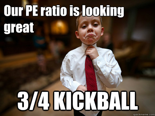 Funny Kickball Meme : Our pe ratio is looking great kickball financial