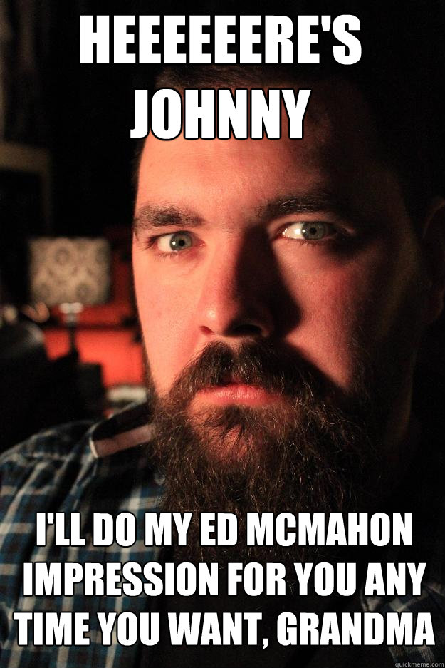 heeeeeere's johnny i'll do my ed mcmahon impression for you any time