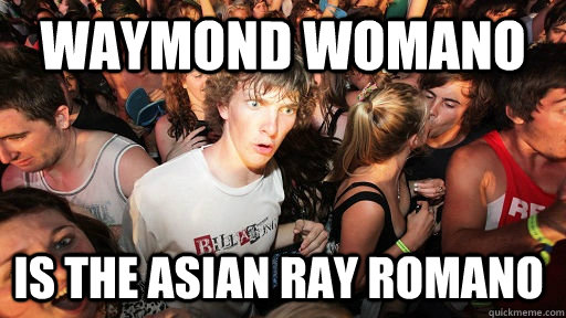 Waymond Womano is the asian Ray Romano - Waymond Womano is the asian Ray Romano  Sudden Clarity Clarence