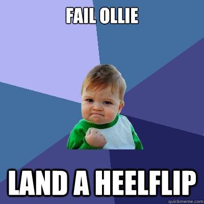 Fail ollie land a heelflip  Success Kid