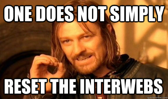 ONE DOES NOT SIMPLY RESET THE INTERWEBS - ONE DOES NOT SIMPLY RESET THE INTERWEBS  One Does Not Simply