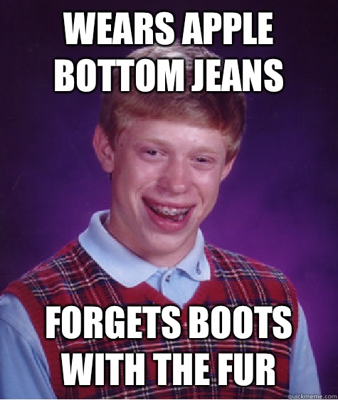 Wears apple bottom jeans Forgets boots with the fur - Bad Luck ...
