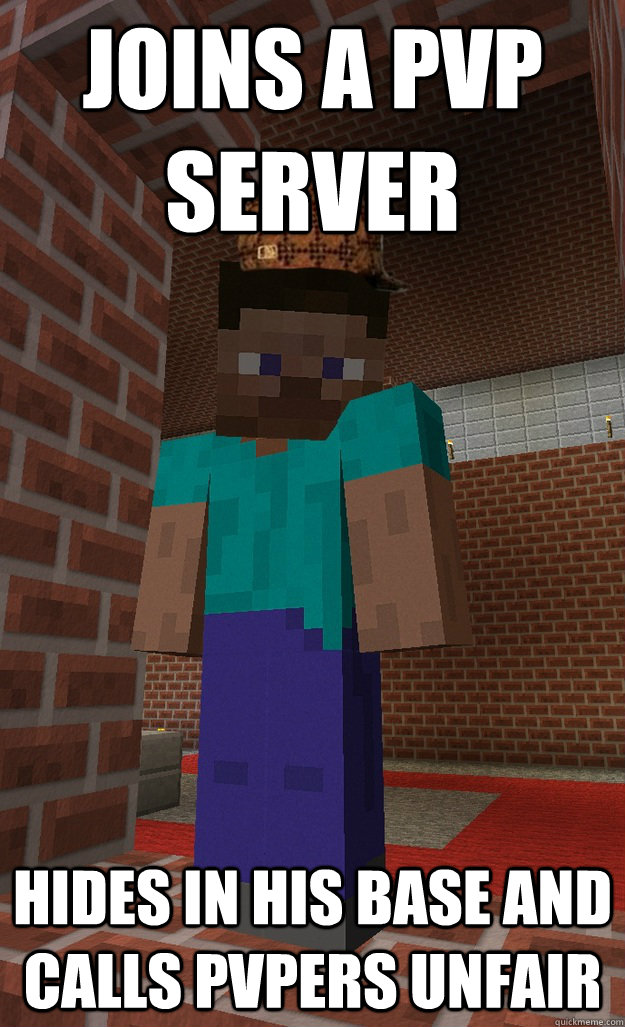 Joins a PvP server Hides in his base and calls PvPers unfair
