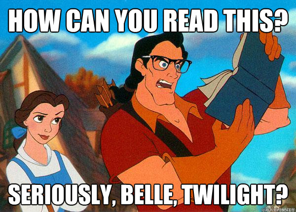 how can you read this? Seriously, Belle, Twilight?  Hipster Gaston