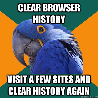 Clear Browser History Visit a few sites and clear history again - Clear Browser History Visit a few sites and clear history again  Paranoid Parrot