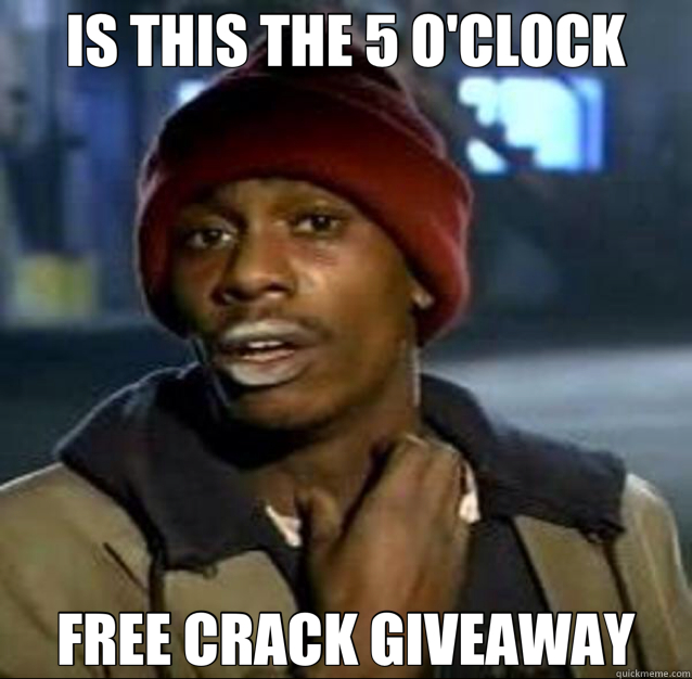 IS THIS THE 5 O'CLOCK FREE CRACK GIVEAWAY - IS THIS THE 5 O'CLOCK FREE CRACK GIVEAWAY  Tyrone