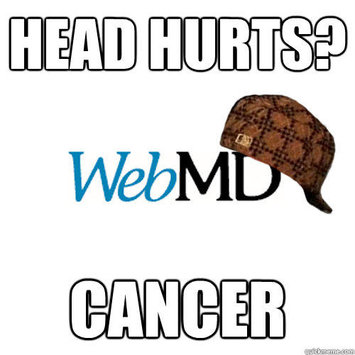 head hurts? cancer  Scumbag WebMD