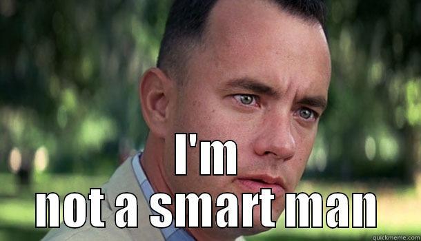 I am not a smart man -  I'M NOT A SMART MAN Offensive Forrest Gump