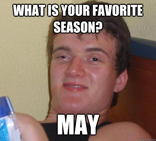 What is your favorite season? may - What is your favorite season? may  10 Guy
