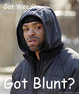 How High Got Blunt Got Weed Got Weed Got Blunt