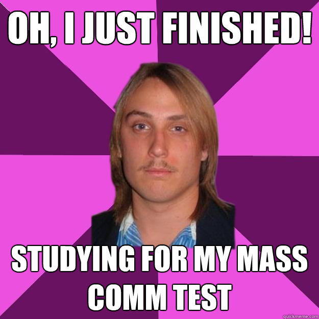 b2d7076faba02786ccb6c95e97ae6fb38202d0067634e2566328c069d8ce9d09 oh, i just finished! studying for my mass comm test dylan meme