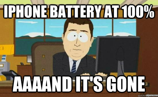 iphone battery at 100% AAAAND it's Gone - iphone battery at 100% AAAAND it's Gone  aaaand its gone