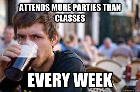 attends More parties than classes every week - attends More parties than classes every week  Lazy College Senior