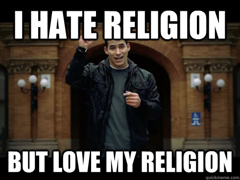 I HATE RELIGION BUT LOVE MY RELIGION